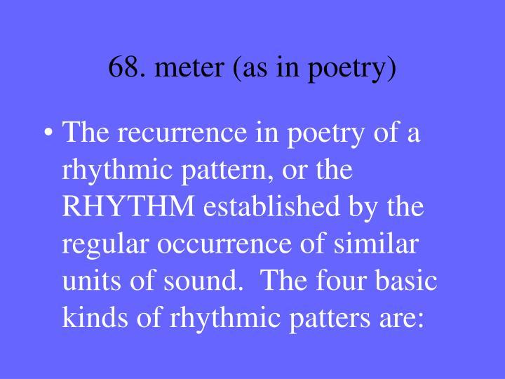 68. meter (as in poetry)
