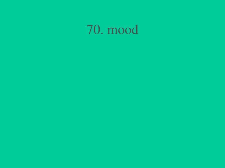 70. mood