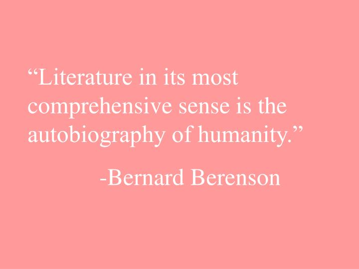 """""""Literature in its most comprehensive sense is the autobiography of humanity."""""""