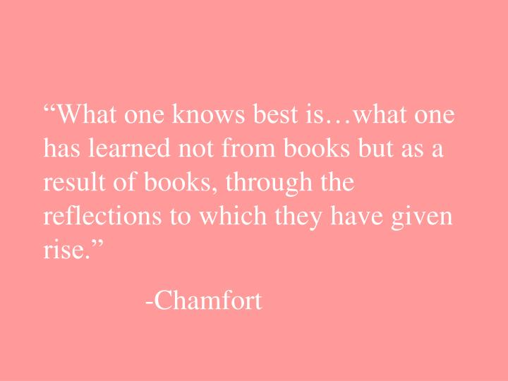 """""""What one knows best is…what one has learned not from books but as a result of books, through the reflections to which they have given rise."""""""