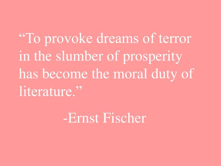 """""""To provoke dreams of terror in the slumber of prosperity has become the moral duty of literature."""""""