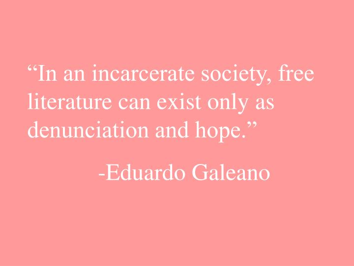 """""""In an incarcerate society, free literature can exist only as denunciation and hope."""""""