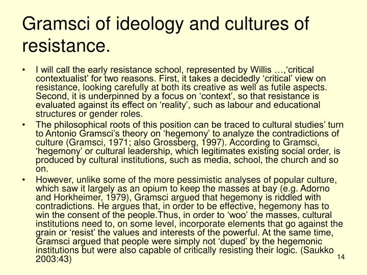 Gramsci of ideology and cultures of resistance.