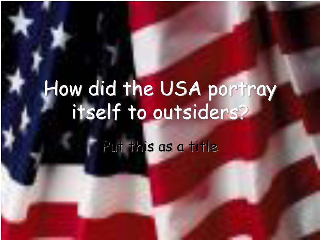 How did the USA portray itself to outsiders?