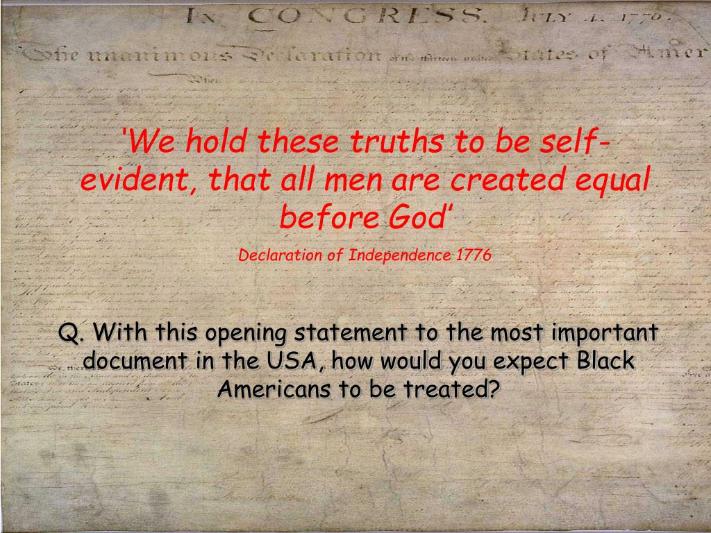 'We hold these truths to be self-evident, that all men are created equal before God'