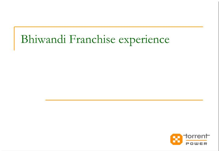 Bhiwandi Franchise experience