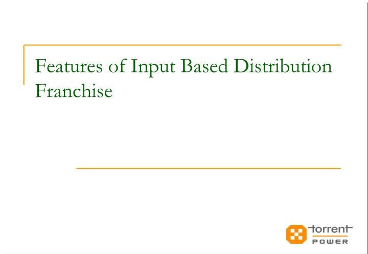 Features of Input Based Distribution Franchise