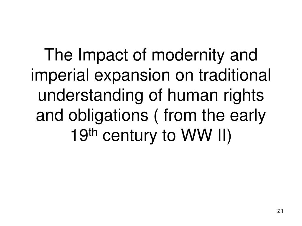 The Impact of modernity and imperial expansion on traditional understanding of human rights and obligations ( from the early 19