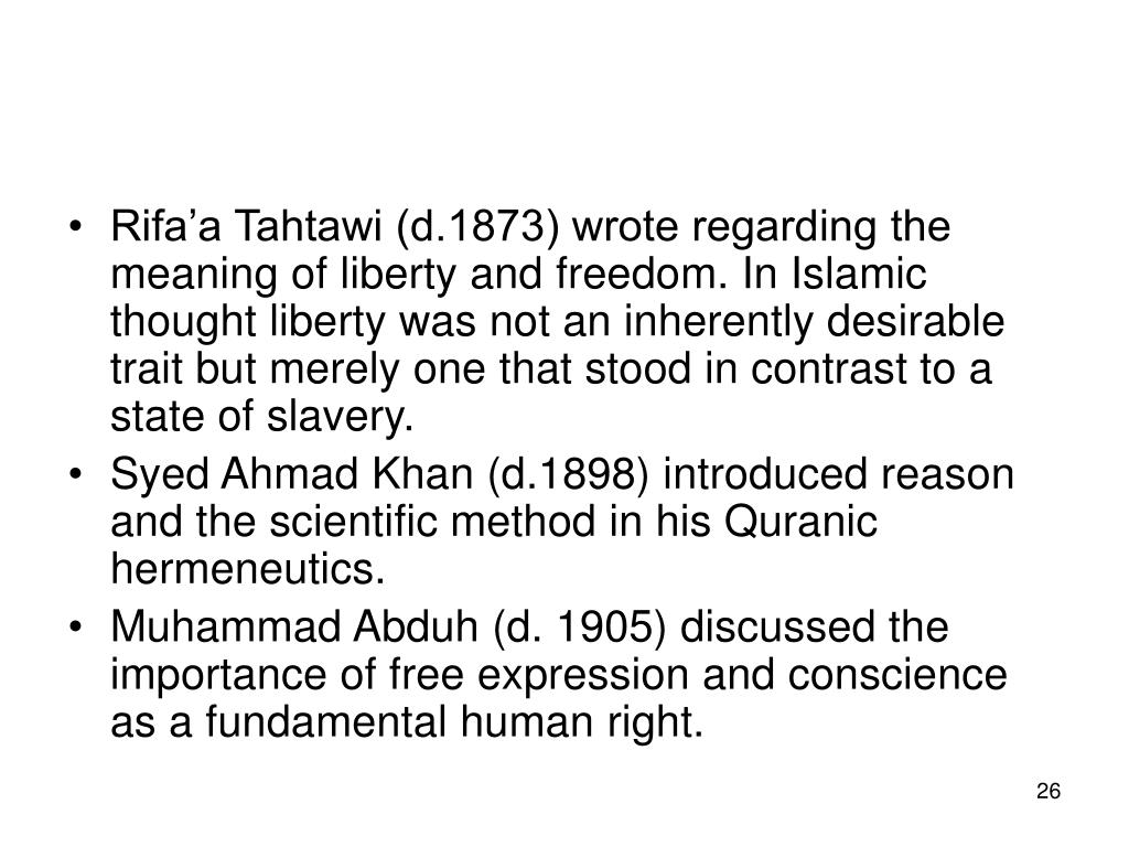 Rifa'a Tahtawi (d.1873) wrote regarding the meaning of liberty and freedom. In Islamic thought liberty was not an inherently desirable trait but merely one that stood in contrast to a state of slavery.
