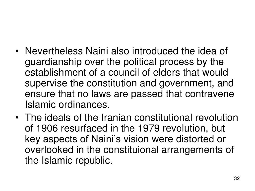Nevertheless Naini also introduced the idea of guardianship over the political process by the establishment of a council of elders that would supervise the constitution and government, and ensure that no laws are passed that contravene Islamic ordinances.