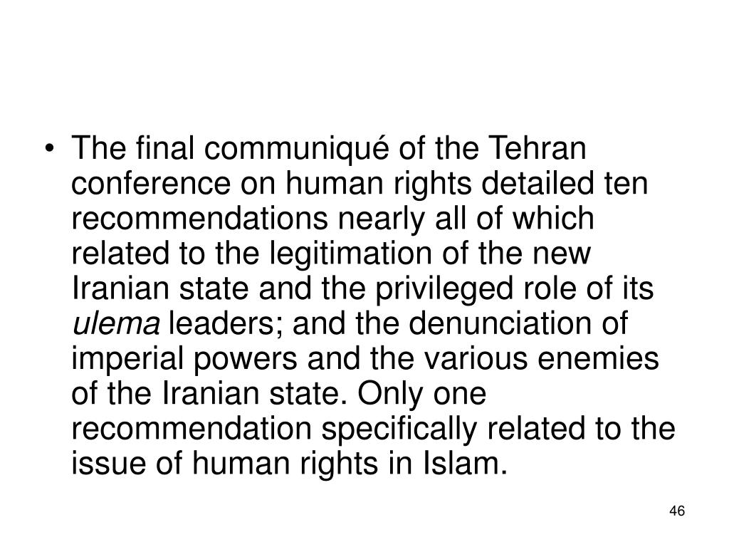 The final communiqué of the Tehran conference on human rights detailed ten recommendations nearly all of which related to the legitimation of the new Iranian state and the privileged role of its