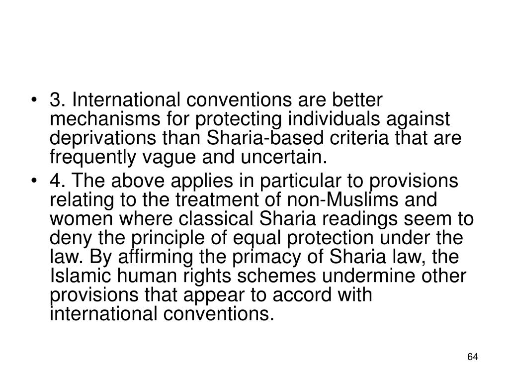 3. International conventions are better mechanisms for protecting individuals against deprivations than Sharia-based criteria that are frequently vague and uncertain.