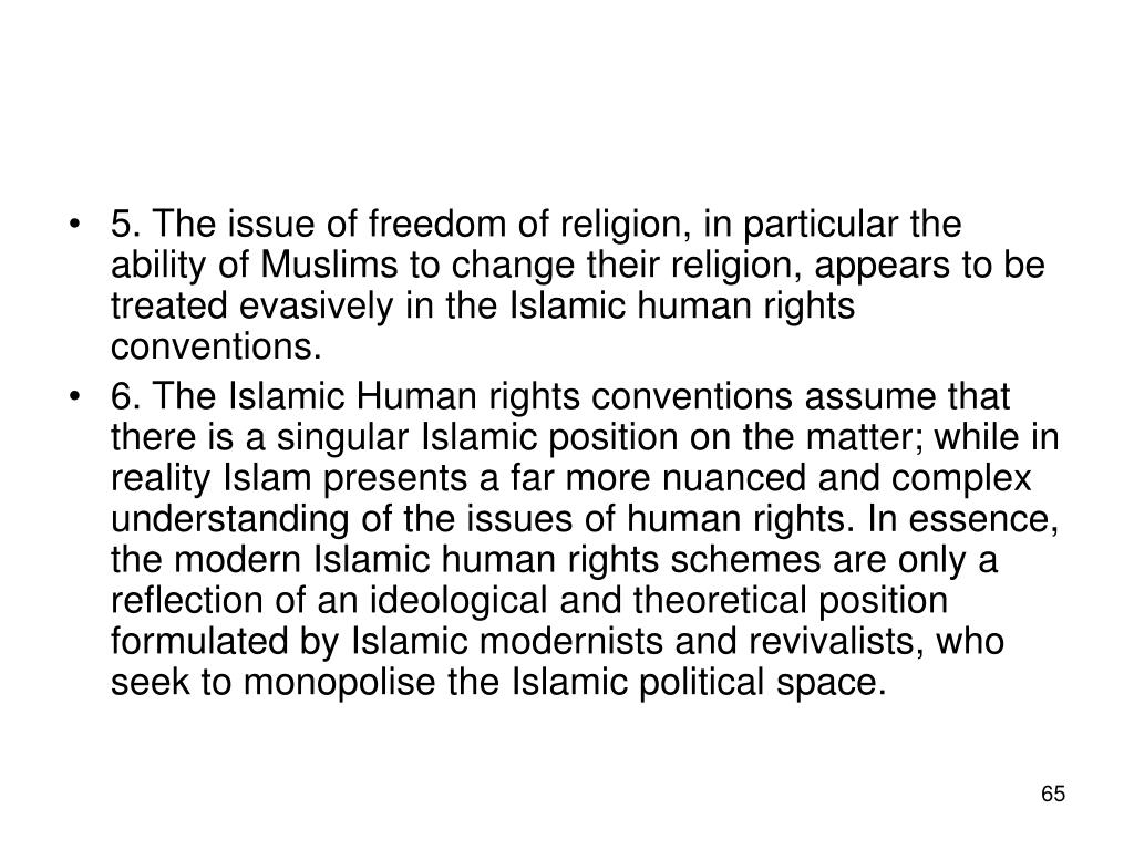 5. The issue of freedom of religion, in particular the ability of Muslims to change their religion, appears to be treated evasively in the Islamic human rights conventions.