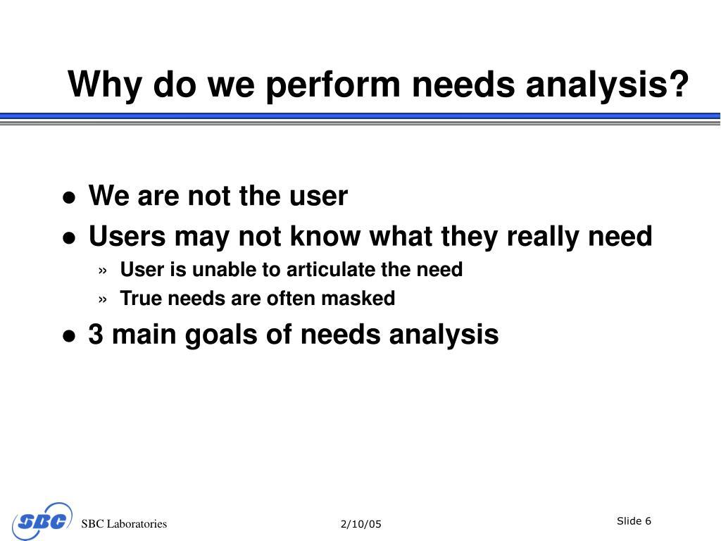 Why do we perform needs analysis?