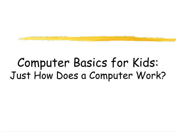 Computer basics for kids just how does a computer work