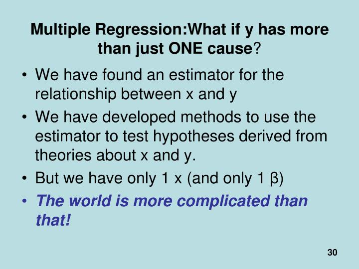 Multiple Regression:What if y has more than just ONE cause