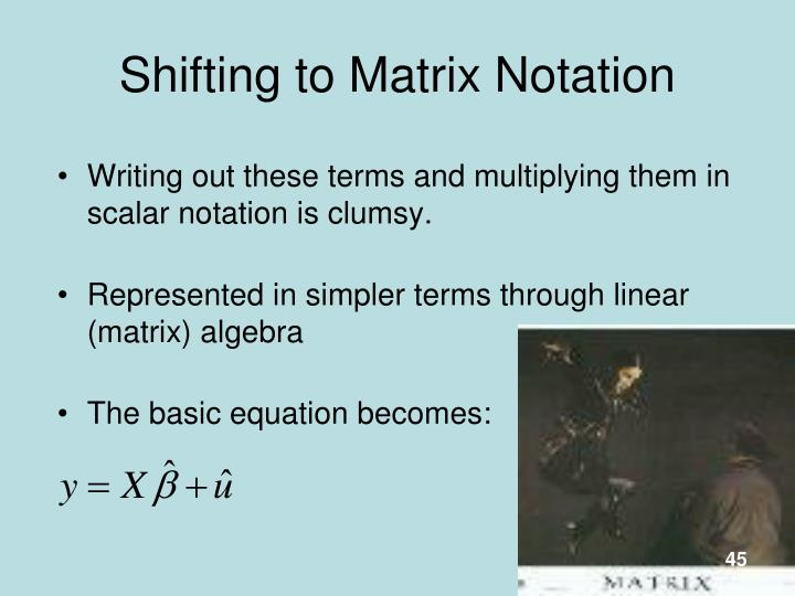 Shifting to Matrix Notation