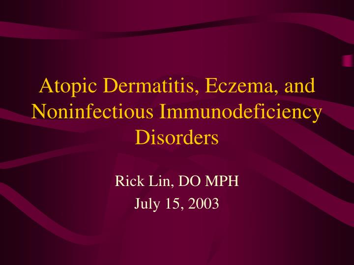 Atopic dermatitis eczema and noninfectious immunodeficiency disorders