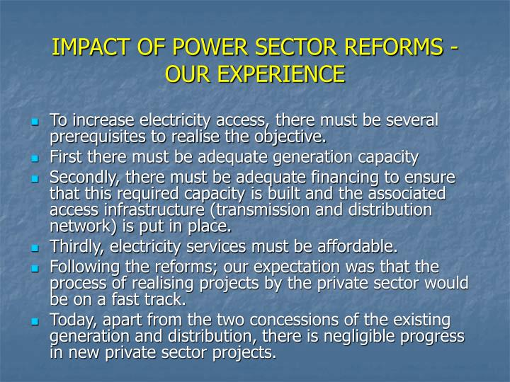 IMPACT OF POWER SECTOR REFORMS - OUR EXPERIENCE