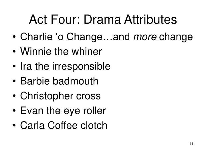 Act Four: Drama Attributes