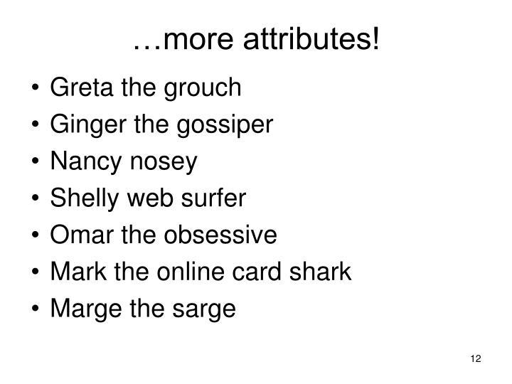 …more attributes!