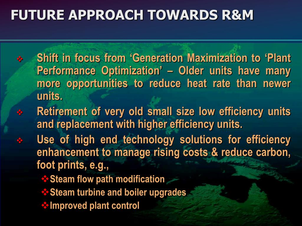 Shift in focus from 'Generation Maximization to 'Plant Performance Optimization' – Older units have many more opportunities to reduce heat rate than newer units.