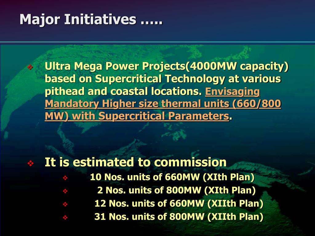 Ultra Mega Power Projects(4000MW capacity) based on Supercritical Technology at various pithead and coastal locations.