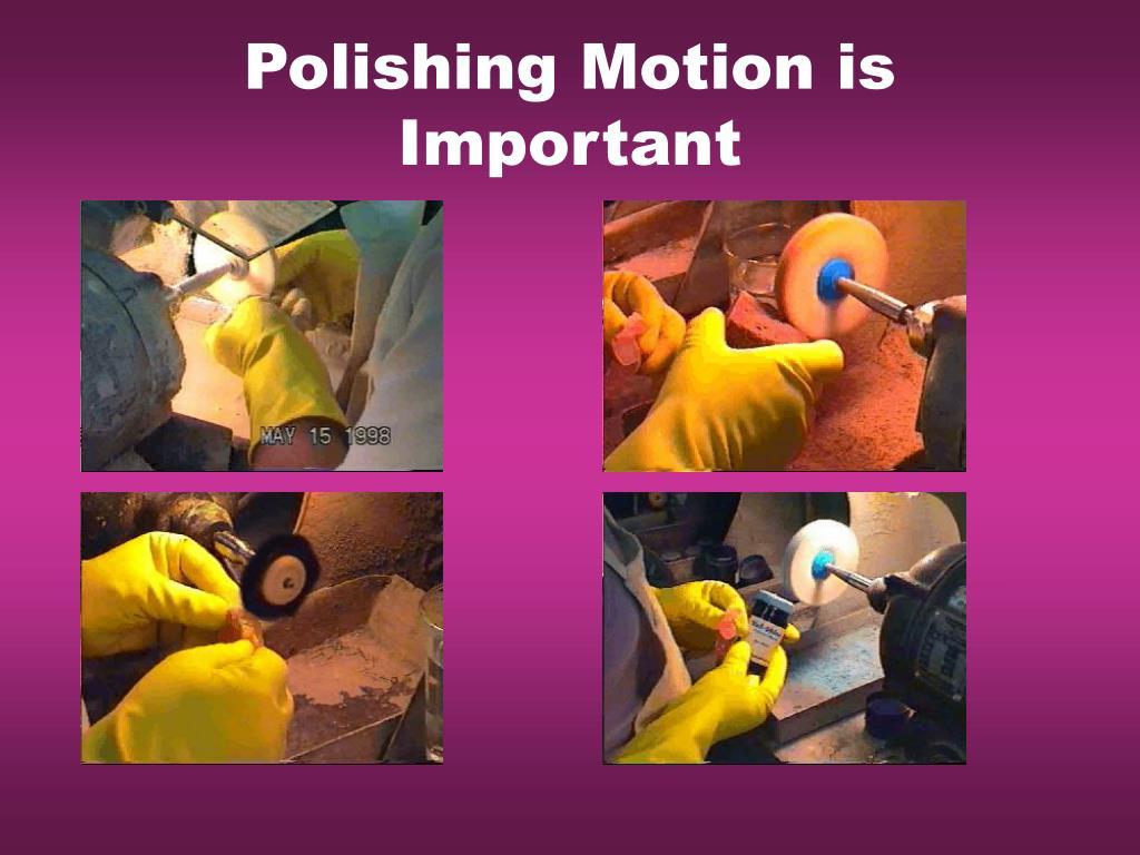 Polishing Motion is Important