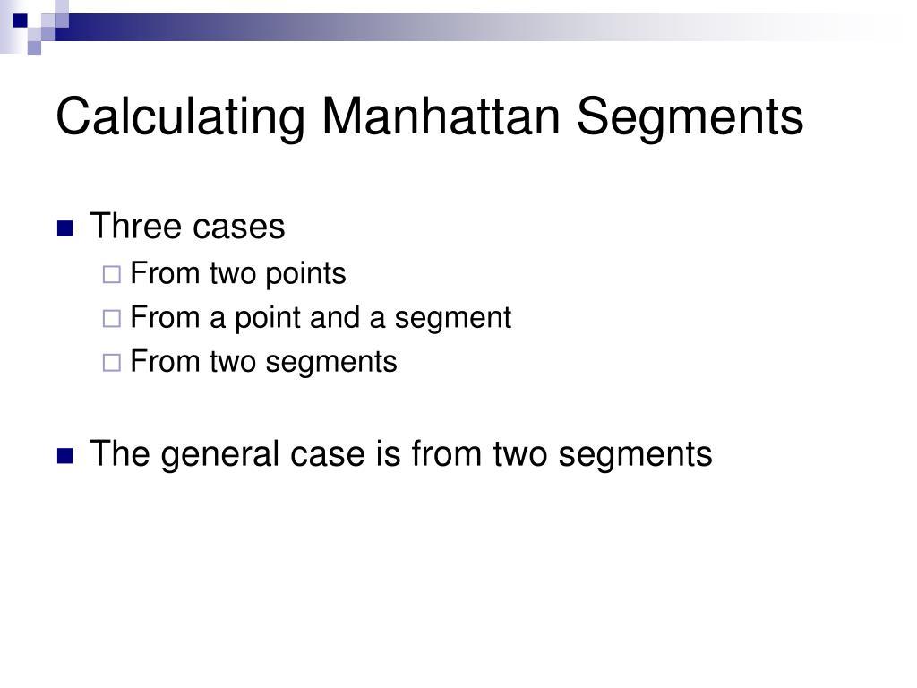 Calculating Manhattan Segments