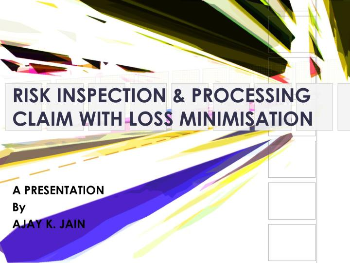 Risk inspection processing claim with loss minimisation