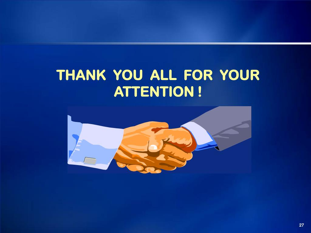 THANK  YOU  ALL  FOR  YOUR  ATTENTION !