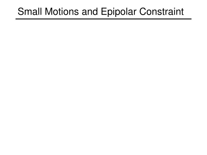Small Motions and Epipolar Constraint