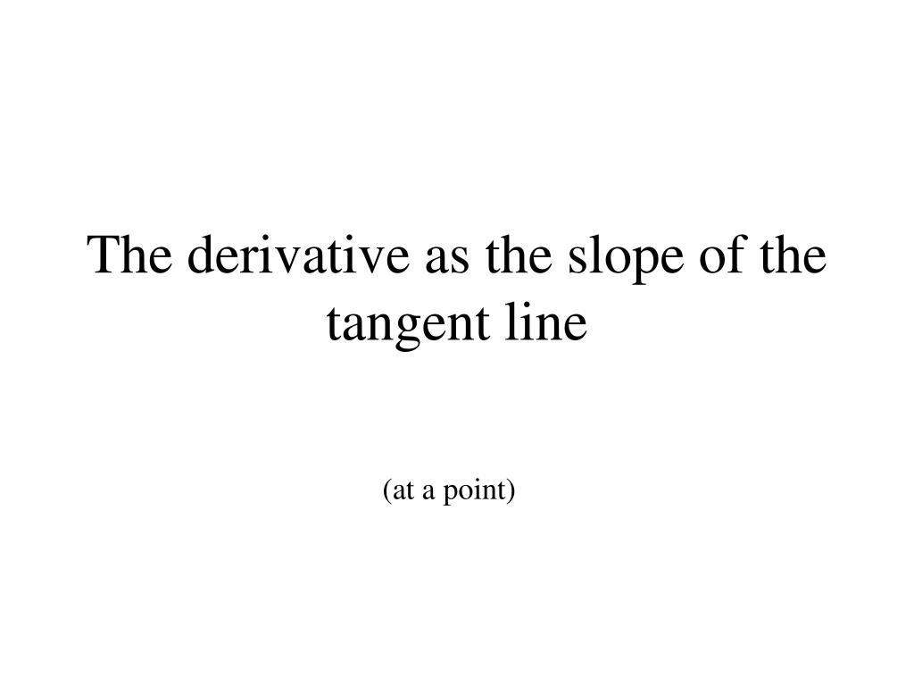 The derivative as the slope of the tangent line