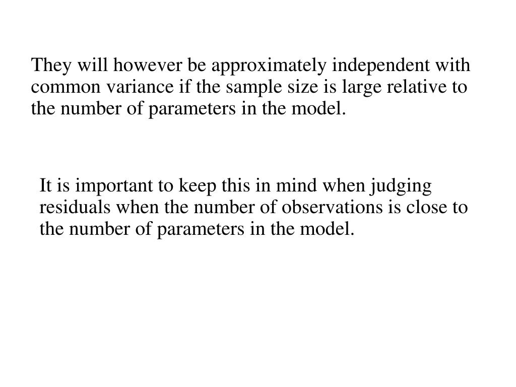 They will however be approximately independent with common variance if the sample size is large relative to the number of parameters in the model.