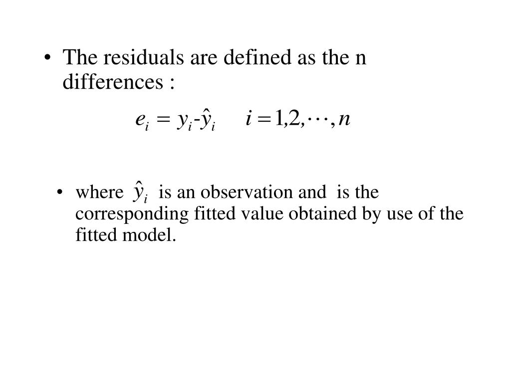 where       is an observation and  is the corresponding fitted value obtained by use of the fitted model.