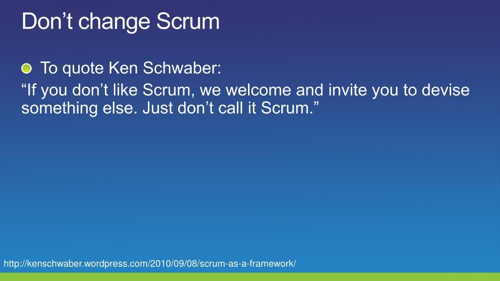 Don't change Scrum