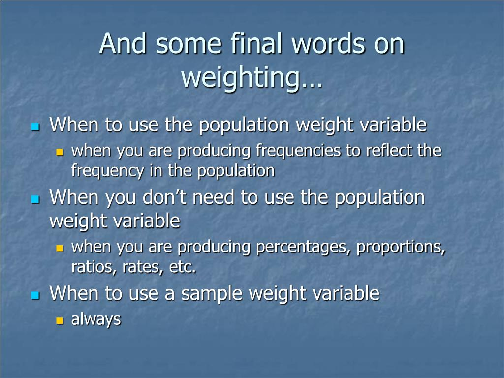 And some final words on weighting…