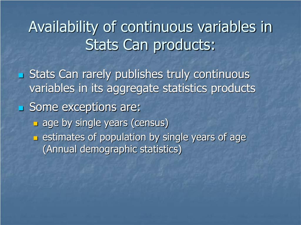 Availability of continuous variables in Stats Can products: