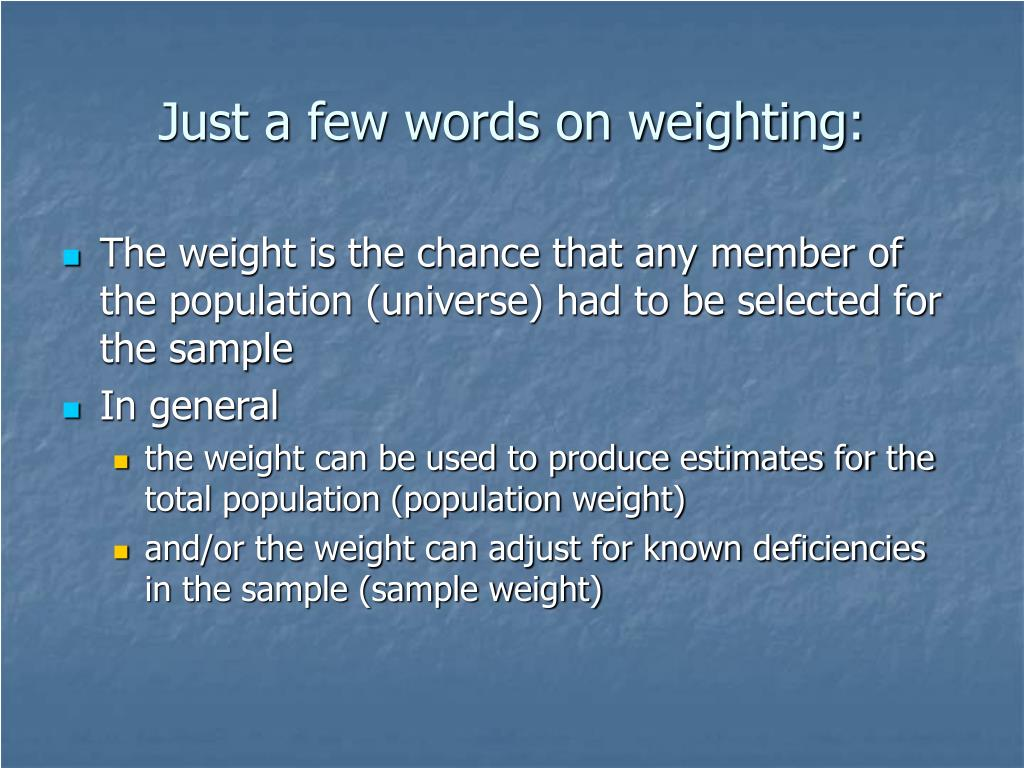 Just a few words on weighting: