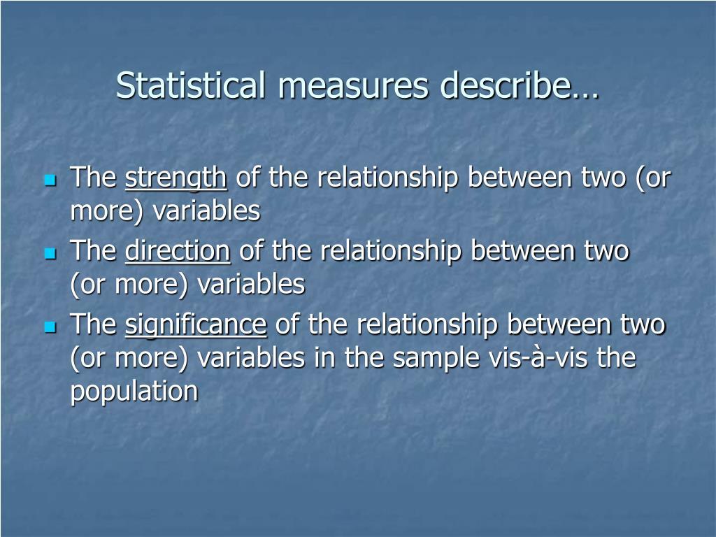 Statistical measures describe…