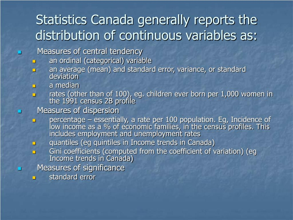 Statistics Canada generally reports the distribution of continuous variables as: