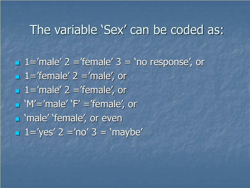 The variable 'Sex' can be coded as: