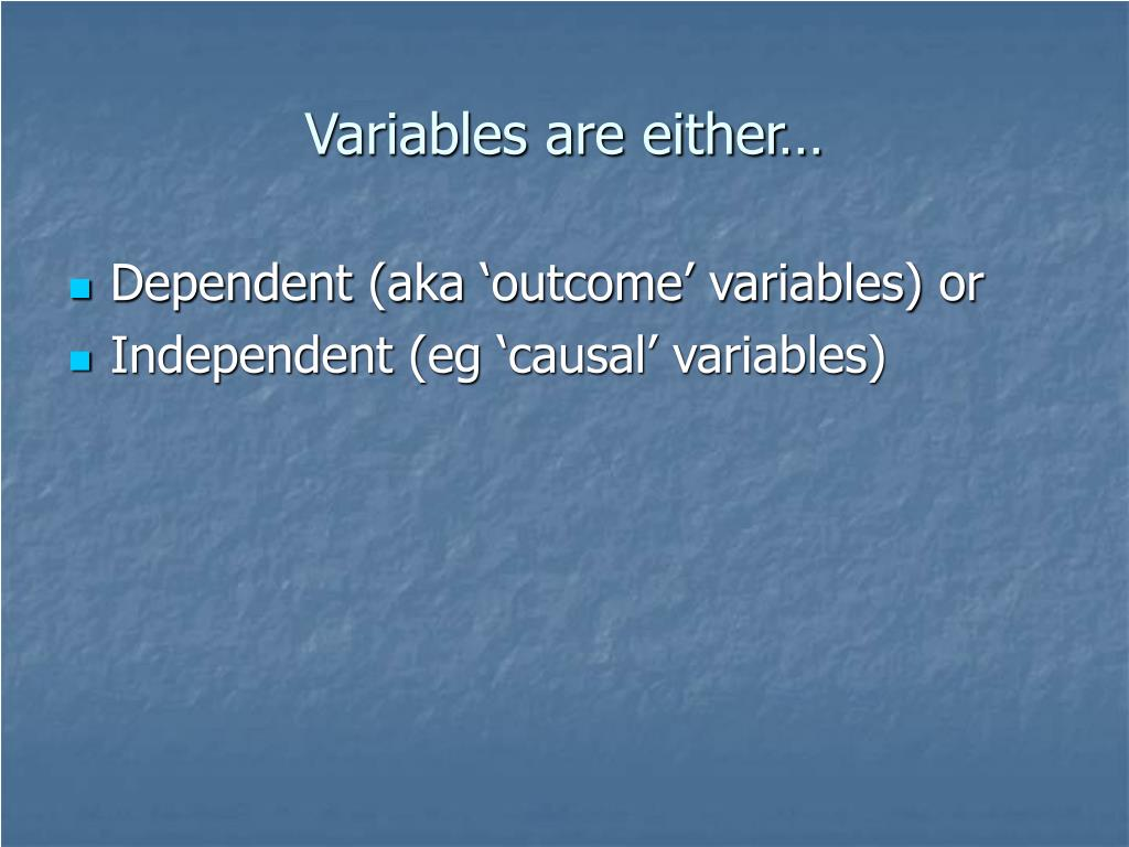 Variables are either…