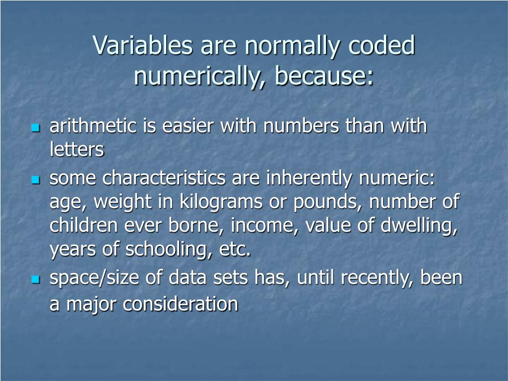 Variables are normally coded numerically, because: