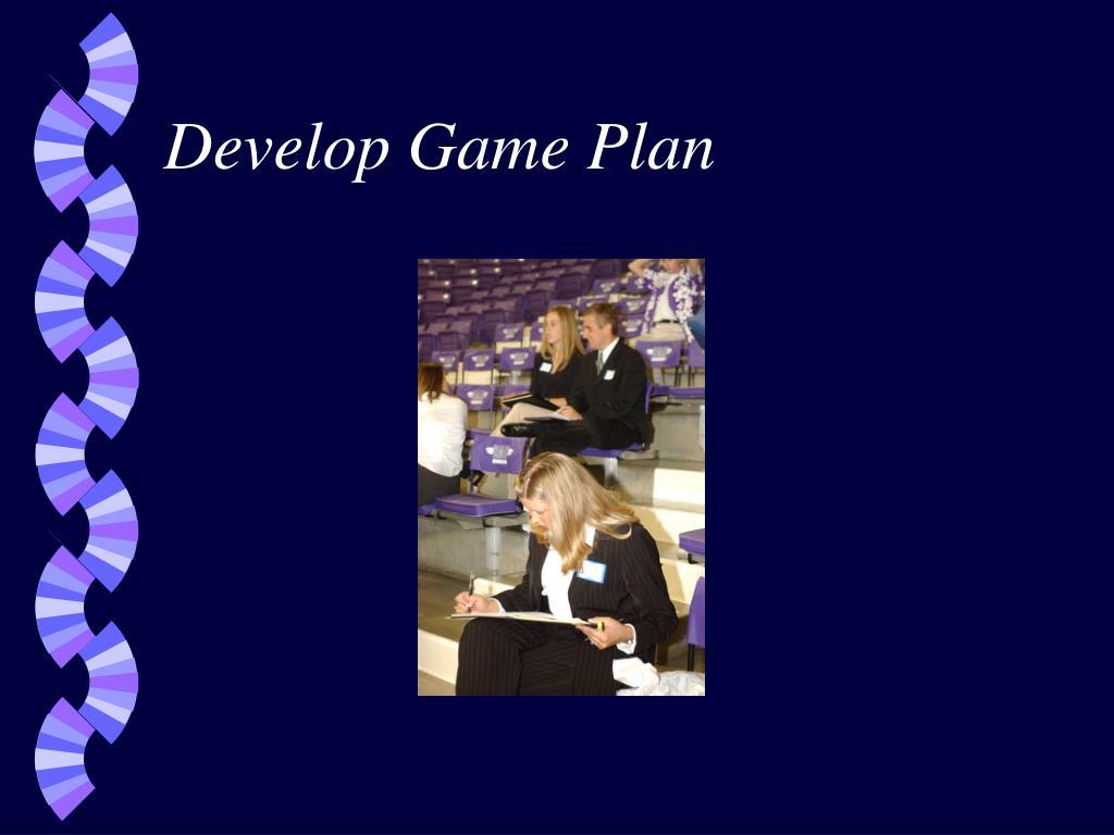 Develop Game Plan