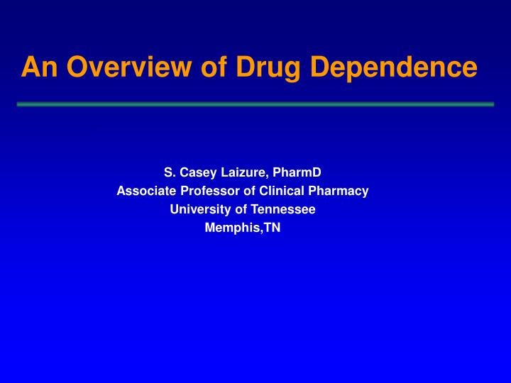 An overview of drug dependence