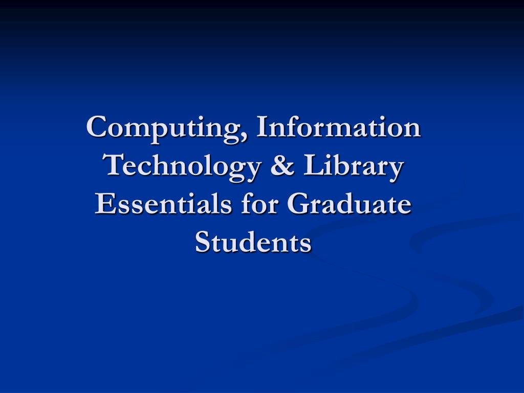 Computing, Information Technology & Library Essentials for Graduate Students