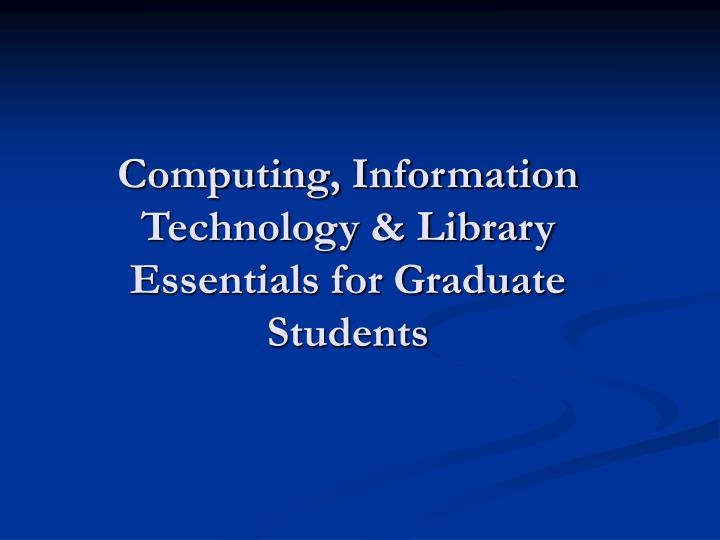 Computing information technology library essentials for graduate students