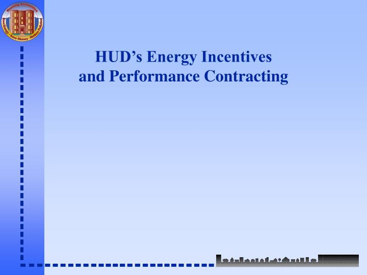Hud s energy incentives and performance contracting