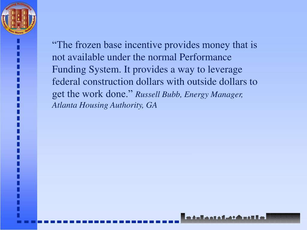 """The frozen base incentive provides money that is not available under the normal Performance Funding System. It provides a way to leverage federal construction dollars with outside dollars to get the work done."""